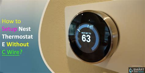 How to Set up Nest Thermostat E Without C Wire?   Smart