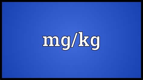 Mg/kg Meaning - YouTube